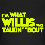 Design ~ Female I'm What Willis was Talkin' 'Bout