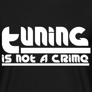 Tuning is not a crime T-Shirts - Männer T-Shirt