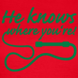He knows where you are T-Shirts - Frauen T-Shirt