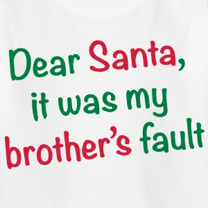 Dear Santa, it was my brother's fault - Kids' T-Shirt