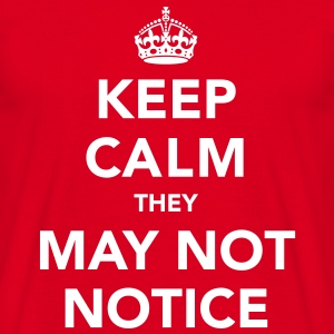 Keep Calm They May Not Notice - Men's T-Shirt