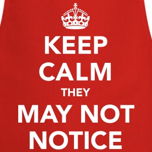 Keep Calm They May Not Notice - Cooking Apron