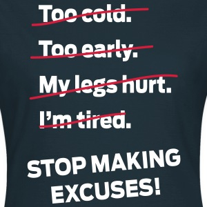 Stop Making Excuses! T-Shirts - Frauen T-Shirt