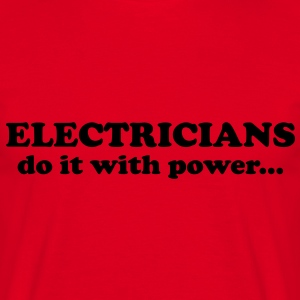 Electricians do it with power... T-Shirts - T-shirt Homme