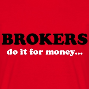 Brokers do it for money... T-Shirts - Maglietta da uomo