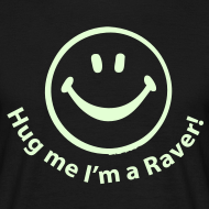 Design ~ Hug me I'm a Raver (Glow in the dark print)