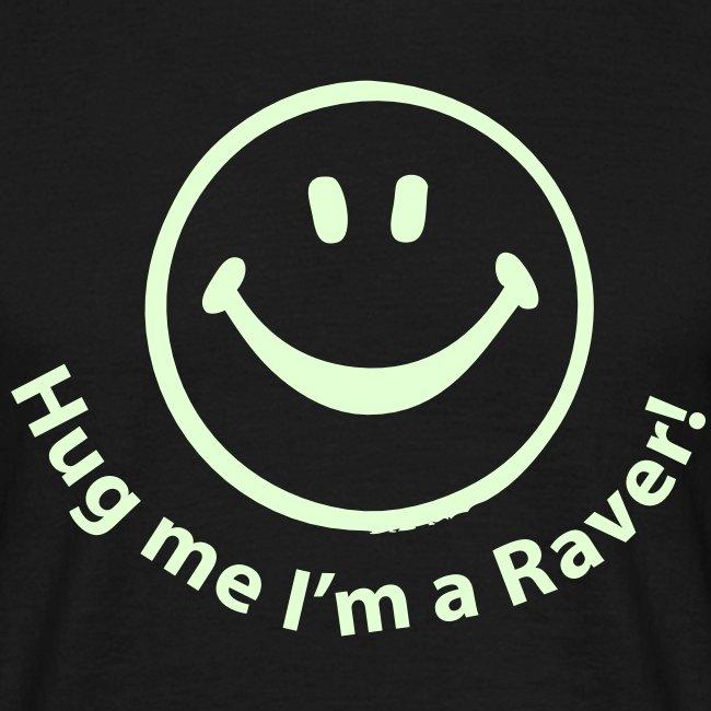 Hug me I'm a Raver (Glow in the dark print)