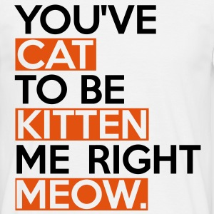 Cat To Be Kitten Me T-Shirts - Men's T-Shirt