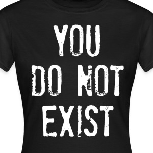 you do not exist T-Shirts - Frauen T-Shirt