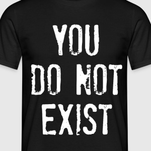 you do not exist T-Shirts - Männer T-Shirt