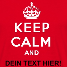 Keep calm and... - eigenen Text (Carry on)