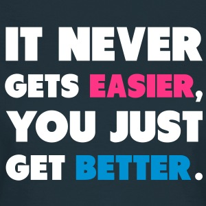 It Never Gets Easier, You Just Get Better. T-Shirts - Women's T-Shirt