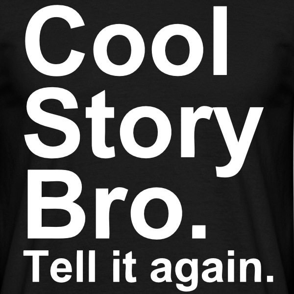 Cool Story Bro. Tell It Again. - Mannen T-shirt