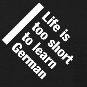 Life is too short to learn german - Men's T-Shirt
