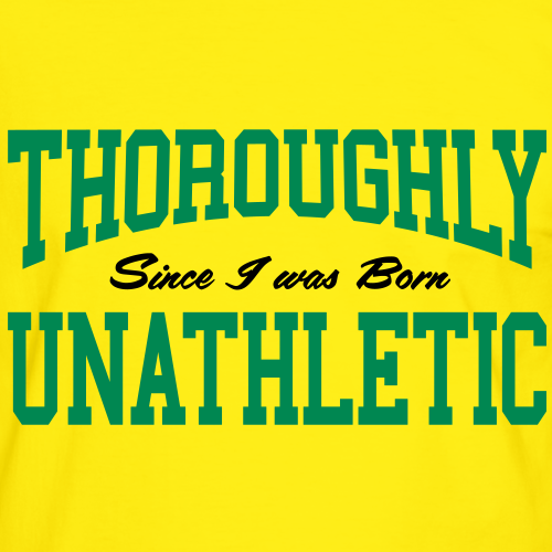 Thoroughly Unathletic - Since I was Born