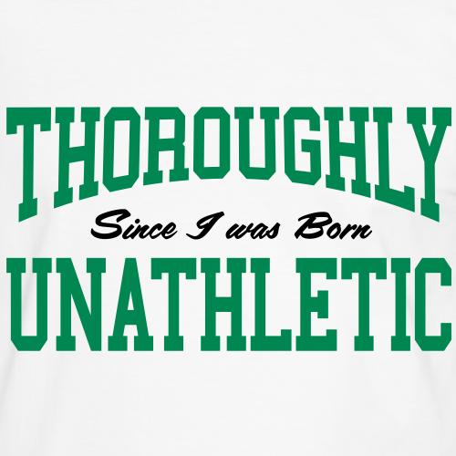 Thoroughly Unathletic - Since I was Born