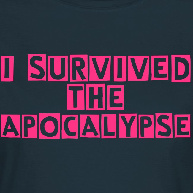 I survived the apocalypse !