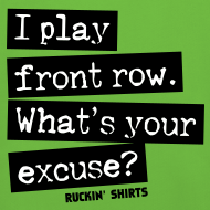Design ~ I Play Front Row. What's Your Excuse?
