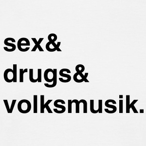 Sex, Drugs and Volksmusik T-Shirt - Männer T-Shirt
