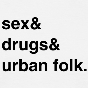 Sex, Drugs and Urban Folk T-Shirt - Männer T-Shirt