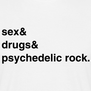 Sex, Drugs and Psychedelic Rock T-Shirt - Männer T-Shirt