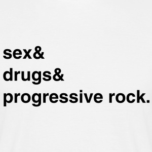 Sex, Drugs and Progressive Rock T-Shirt - Männer T-Shirt