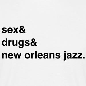 Sex, Drugs and New Orleans Jazz T-Shirt - Männer T-Shirt