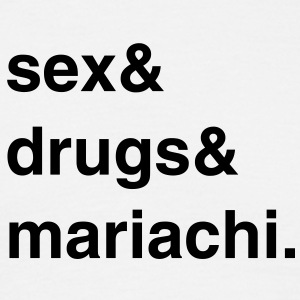 Sex, Drugs and Mariachi T-Shirt - Männer T-Shirt