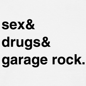 Sex, Drugs and Garage Rock T-Shirt - Männer T-Shirt