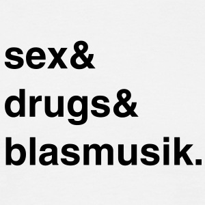 Sex, Drugs and Blasmusik T-Shirt - Männer T-Shirt