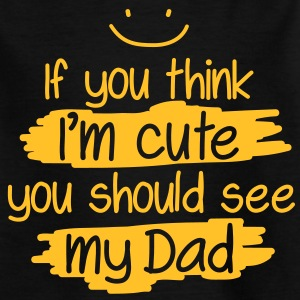 If you think I'm cute you should see my Dad T-shirts - Teenager-T-shirt