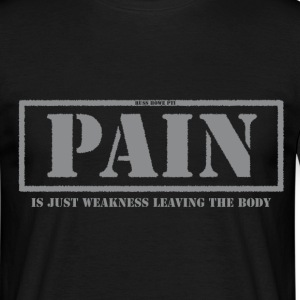 Pain Is Just Weakness.. - Men's T-Shirt