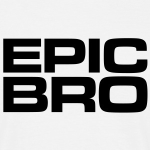 Epic T-Shirts for Bro's - Men's T-Shirt