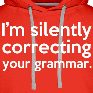 Correcting Your Grammar Hoodies & Sweatshirts - Men's Premium Hoodie