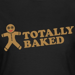Totally Baked T-Shirts - Women's T-Shirt