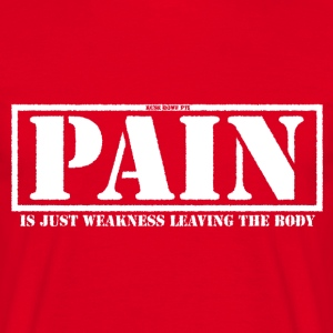 Pain Is Weakness... - Men's T-Shirt