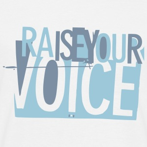 raise your voice... - Männer T-Shirt
