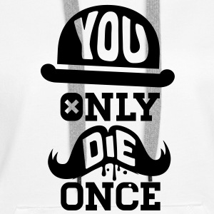 Like a you only die once boss moustache Hoodies & Sweatshirts - Women's Premium Hoodie