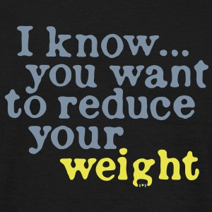 reduce your weight... - Männer T-Shirt
