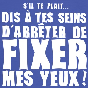 dis tes seins arreter fixer yeux express Tee shirts - T-shirt contraste Homme