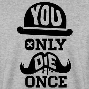 Lustige You only die once sprüche moustache Pullover & Hoodies - Männer Pullover