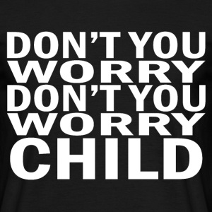 Don't you worry child - Men's T-Shirt