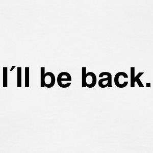 I'll be back - I will be back - Männer T-Shirt