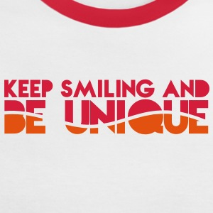 KEEP SMILING and be UNIQUE original awesome design T-Shirts - Women's Ringer T-Shirt