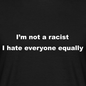 Black I'm not a racist, I hate everyone equally Men's Tees - Men's T-Shirt