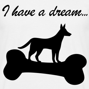 I have a dream... Dog Hund Knochen Dogs Hunde T-Shirts - Männer T-Shirt