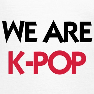 We Are K-POP ! Camisetas - Camiseta mujer