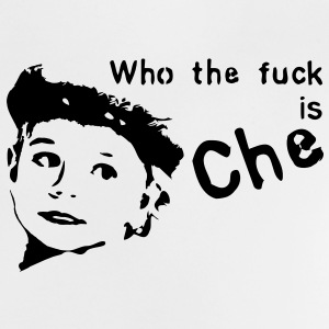 Who the fuck is Che ? T-Shirts - Baby T-Shirt