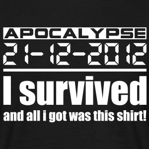 Apocalypse 21-12-2012 I survived and all i got was - Männer T-Shirt
