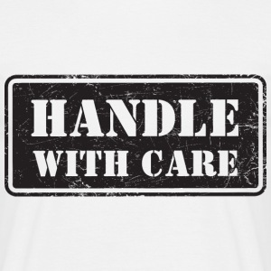 Handle With Care - Grungy Distressed Look - Men's T-Shirt